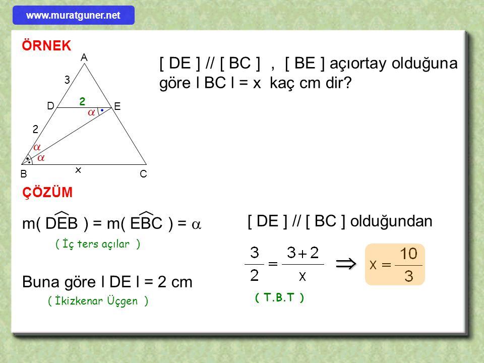 www.muratguner.net ÖRNEK. B. A. C. D. E. x. [ DE ] // [ BC ] , [ BE ] açıortay olduğuna göre l BC l = x kaç cm dir